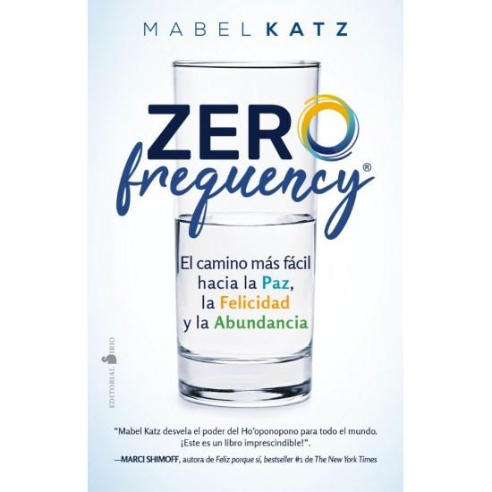 Zero frequency. El camino más fácil hacia la paz, la felicidad y la abundancia