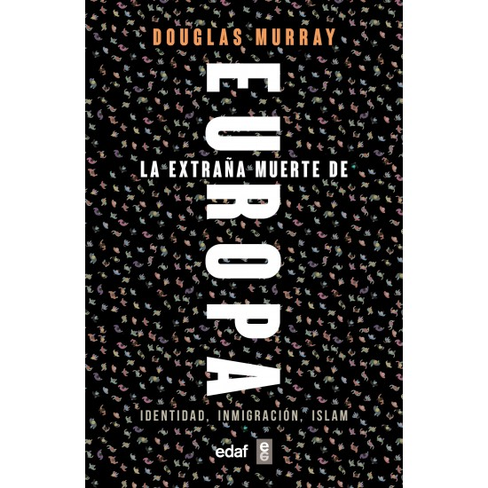 La extraña muerte de Europa. Identidad, Inmigración, Islam